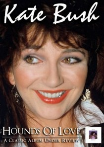 Kate Bush HOUNDS OF LOVE A Classic Album Under Review (DVD)
